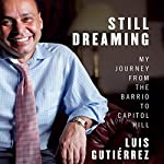 Still Dreaming: My Journey from the Barrio to Capitol Hill | Luis Gutierrez,Doug Scofield
