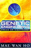 Genetic Engineering: Dream or Nightmare? - Turning the Tide on the Brave New World of Bad Science and Big Business