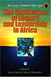 The Challenges of History and Leadership in Africa, Bethwell A. Ogot, Toyin Falola, E. S. Atieno Odhiambo, 1592210058