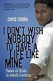 I Don't Wish Nobody to Have a Life Like Mine, David Chura, 0807000647