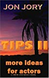 Tips II: More Ideas for Actors, Jon Jory, 1575253232