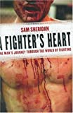 img - for A Fighter's Heart: One Man's Journey Through the World of Fighting By Sam Sheridan book / textbook / text book