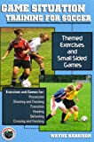 Game Situation Training for Soccer, Wayne Harrison, 1591640989
