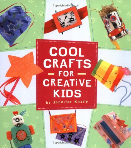 Cool Crafts For Creative Kids Knapp Jennifer 9780811824989 Amazon Com Books