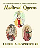Medieval Queens (The Legendary Women of World History Collections Book 2)
