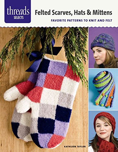 [(Felted Scarves, Hats & Mittens : Favorite Patterns to Knit and Felt)] [By (author) Kathleen Taylor] published on (September, 2014) -