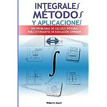Integrales, Métodos y Aplicaciones (Spanish Edition)