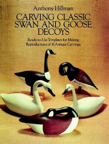 Carving Classic Swan and Goose Decoys: Ready-to-Use Templates for Making Reproductions of 16 Antique Carvings