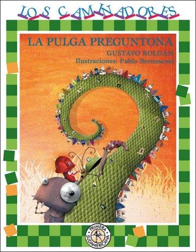La pulga preguntona/ The Nosy Flea (Los Caminadores/ Walkers) (Spanish Edition) by Sudamericana