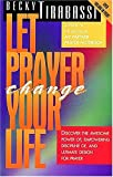 Let Prayer Change Your Life/Discover the Awesome Power Of, Empowering Discipline Of, and Ultimate Design for Prayer