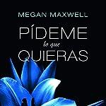 Pídeme lo que quieras | Megan Maxwell