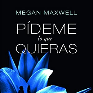 Pídeme lo que quieras Audiobook by Megan Maxwell Narrated by Inma Sancho