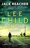 Book Cover for No Middle Name: The Complete Collected Jack Reacher Stories (Jack Reacher Short Stories)