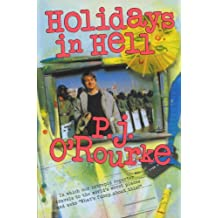 """Holidays in Hell: In Which Our Intrepid Reporter Travels to the World's Worst Places and Asks, """"What's Funny About Thi (O'Rourke, P. J.)"""