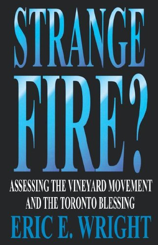 Strange Fire?: Assessing the Vineyard Movement and the Toronto Blessing
