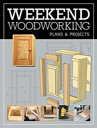 Amazon Com Weekend Woodworking Plans Projects Ebook Gmc Editors Kindle Store