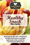 Healthy Snack Recipes: Healthy Snacks for Work, Home, and Health. Quick and Healthy Snacks Anyone can Easily Make. Healthy Snacks for Kids and Adults ... (The Essential Kitchen Series) (Volume 86)