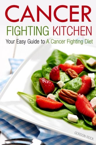 Cancer Fighting Kitchen Your Guide