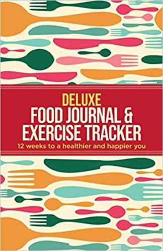 Deluxe Food Journal & Exercise Tracker: 12 weeks to a happier and healthier you