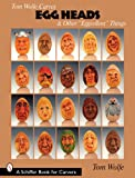 Tom Wolfe Carves Egg Heads and Other Eggcellent Things, Tom Wolfe, 0764330373