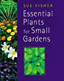 Essential Plants for Small Gardens, Sue Fisher, 0706377249