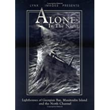 Alone in the Night: Lighthouses of Georgian Bay, Manitoulin Island and the North Channel