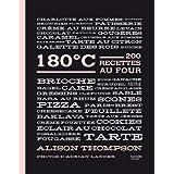 180 DEGRÉS CELSIUS : 200 RECETTES AU FOUR