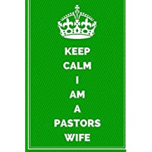 Keep Calm I Am A Pastors Wife: Motivational Journal Notebook To Write In For Men, Women, Girls, Boys, Lined Journal 6x9 200 Pages