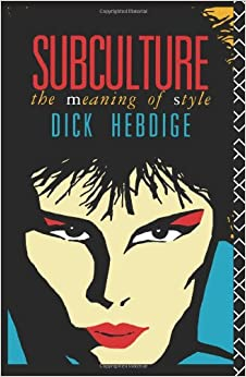 subculture the meaning of style Hebdige's 1979 book subculture: the meaning of style was written between 1977 and 1978 amid the unfolding of punk in the united kingdom hebdige.
