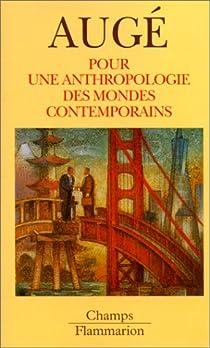 Pour une anthropologie des mondes contemporains par Augé