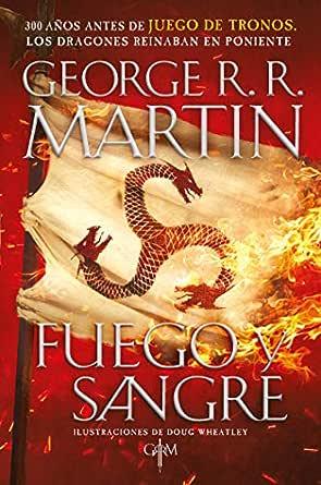 Fuego y Sangre (Canción de hielo y fuego): 300 años antes de Juego ...