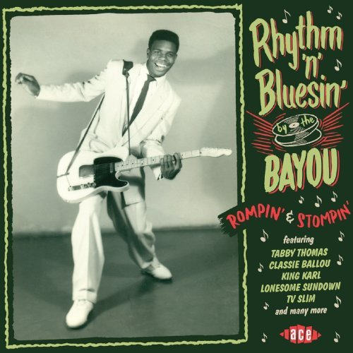 Rhythm 'n' Bluesin' By The Bayou - Rompin' & Stompin' by Ace (Label)