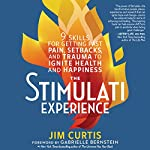 The Stimulati Experience: 9 Skills for Getting Past Pain, Setbacks, and Trauma to Ignite Health and Happiness | Jim Curtis,Gabrielle Bernstein - foreword