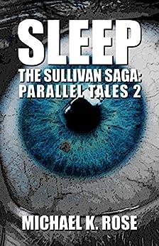 Sleep (The Sullivan Saga: Parallel Tales Book 2) by [Rose, Michael K.]