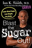 3-blast-the-sugar-out-lower-blood-sugar-lose-weight-live-better