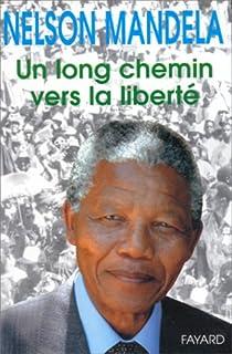 Un long chemin vers la liberté : autobiographie, Mandela, Nelson