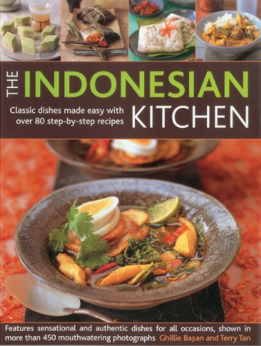 The Indonesian Kitchen: Classic dishes made easy with over 80 step-by-step recipes: Features sensational and authentic dishes for all occasions, shown in more than 450 mouthwatering photographs by Ghillie Basan