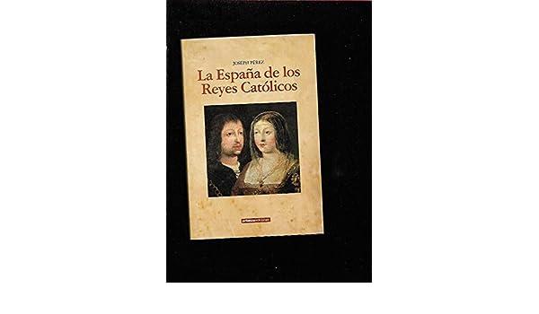 ESPAÑA DE LOS REYES CATOLICOS - LA: Amazon.es: PEREZ, JOSEPH ...