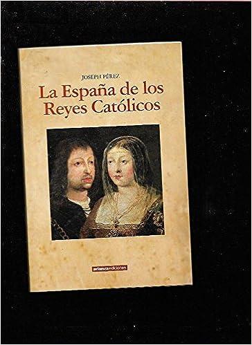 ESPAÑA DE LOS REYES CATOLICOS - LA: Amazon.es: PEREZ, JOSEPH, PEREZ, JOSEPH, PEREZ, JOSEPH: Libros
