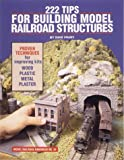 222 Tips for Building Model Railroad Structures (Model Railroad Handbook)