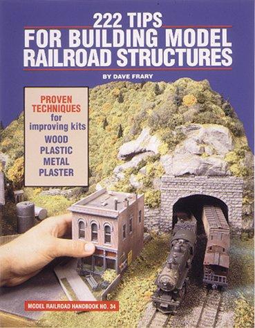 222 Tips for Building Model Railroad Structures (Model Railroad Handbook)