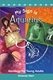My Sign is Aquarius (Astrology for Young Adults)