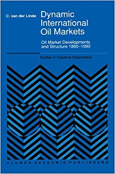Dynamic International Oil Markets: Oil Market Developments and Structure 1860-1990 (Studies in Industrial Organization)