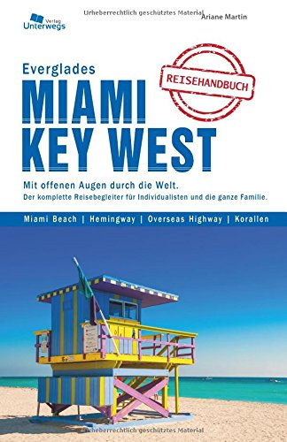 Miami & Key West & Everglades: Das komplette Reisehandbuch