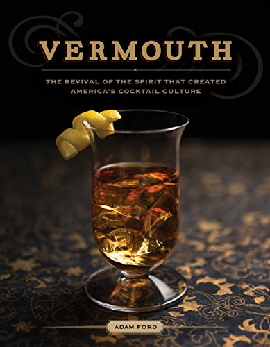 Vermouth: The Revival of the Spirit that Created America's Cocktail Culture ()
