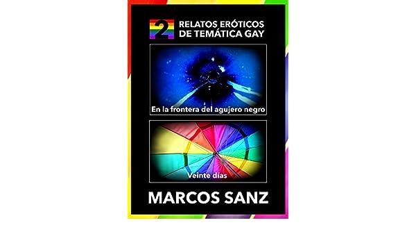 2 Relatos Eróticos de Temática Gay: En la frontera del agujero negro y Veinte días (Spanish Edition) - Kindle edition by Marcos Sanz.