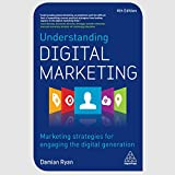 Understanding Digital Marketing: Marketing Strategies for Engaging the Digital Generation by
