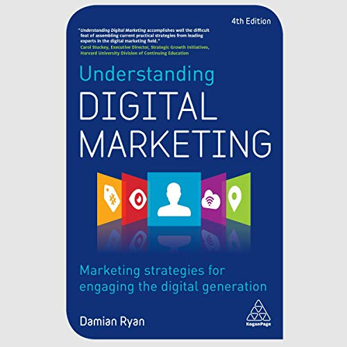 Understanding Digital Marketing: Marketing Strategies for Engaging the Digital Generation by Damian Ryan