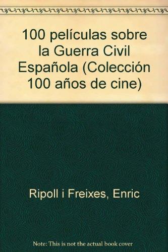 Descargar Libro 100 Peliculas Sobre La Guerra Civil Española E. Ripoll I Freixes