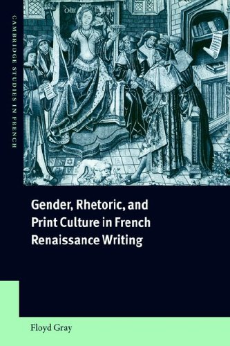 Gender, Rhetoric, and Print Culture in French Renaissance Writing (Cambridge Studies in French) by Brand: Cambridge University Press